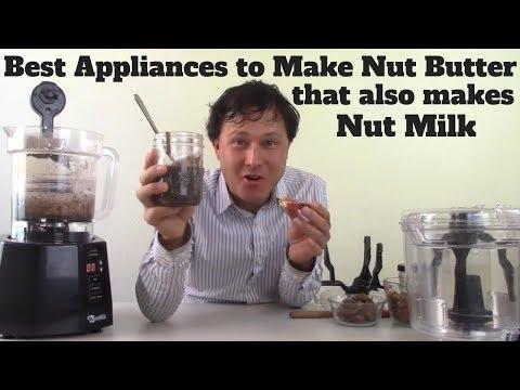 Best Appliance to Make Nut Butter that also Makes Nut Milk