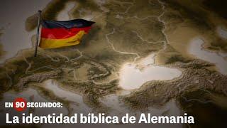 En 90 segundos: La identidad bíblica de Alemania