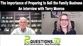 The Importance of Preparing to Sell the Family Business - An Interview with Terry Monroe