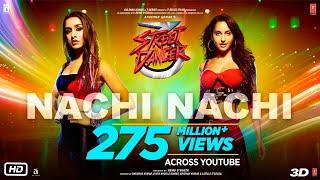 Nachi Nachi: Street Dancer 3D  Varun D, Shraddha K, Nora F  Neeti M,Dhvani B,Millind G   SachinJigar