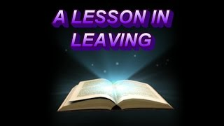 A Lesson In Leaving