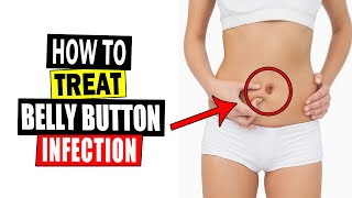 How to Treat Belly Button Infection at Home    Home Remedies for Belly Button Infection Treatment