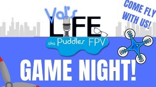 Val's Life aka Puddles fpv and Furball Game Night velocidrone