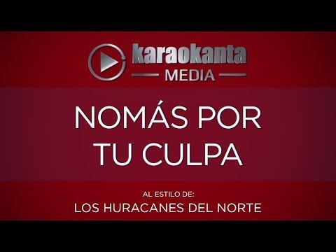 Karaokanta - Los Huracanes del Norte - Nomás por tu culpa