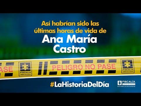 Así habrían sido las últimas horas de vida de Ana María Castro