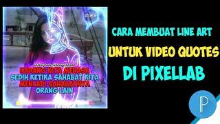 GAMPANG BANGET !!! CARA MEMBUAT LINE ART UNTUK VIDEO QUOTES DI PIXELLAB   Template Avee Player