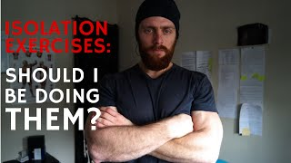 Isolation Exercises: Should you be doing them?