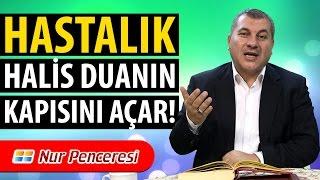 Halil DÜLGAR - Hastalık Halis Duanın Kapısını Açar!