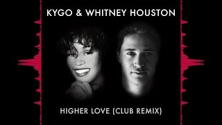 Kygo & Whitney Houston   Higher Love (Club Remix)