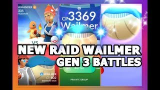 POKEMON GO NEW GEN 3 WAILMER RAID 400 CANDIES TO EVOLVE | GEN 3 GYM BATTLES