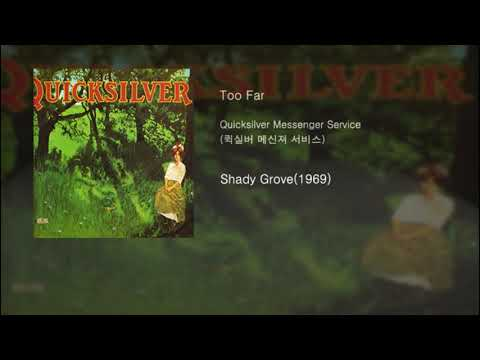Quicksilver Messenger Service(퀵실버 메신져 서비스) - Too Far[Shady Grove(1969)]