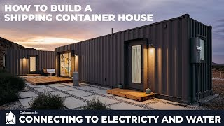 Building a Shipping Container Home | EP05 Connecting to Electricity and Water
