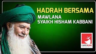 Hadrah Bersama Mawlana Syaikh Hisham Kabbani