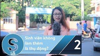 S Talk 2: Sinh viên không làm thêm là thụ động?