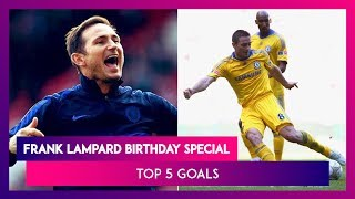 Happy Birthday Frank Lampard: Top 5 Goals Of The Former Chelsea Footballer