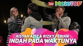 Aisyah Aziz & Rizky Febian   Indah Pada Waktunya | Persembahan LIVE MeleTOP