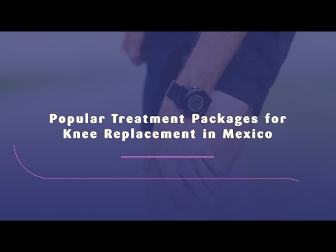 Popular Treatment Packages for Knee Replacement in Mexico