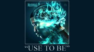 Meek Mill - Use To Be ft. Jordanne (Dream Chasers 2)