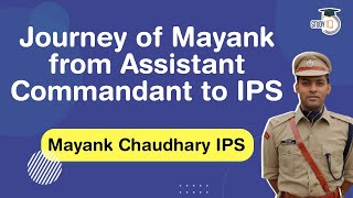 Assistant Commandant to Indian Police Service - Journey of Mayank Chaudhary IPS #UPSC #IPS