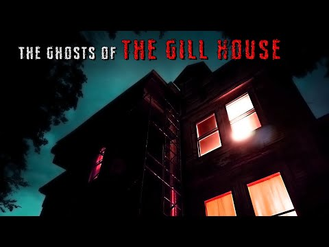 The Ghosts Of The Haunted Gill Mansion