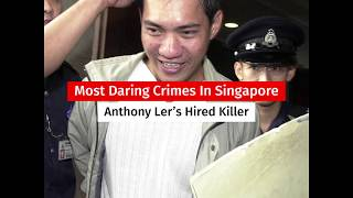 Most Daring Crimes Of Singapore - Anthony Ler