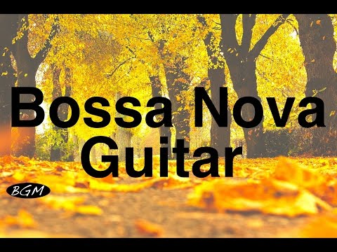 Relaxing Bossa Nova Guitar Music - Chill Out Instrumental Music - Music For Relax,Study,Work,Sleep