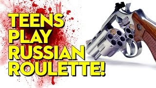 Teens Play Russian Roulette