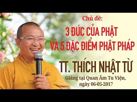 Ba đức của Phật và năm đặc điểm Phật pháp - TT. Thích Nhật Từ