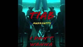 TIAB - I Don't Wanna Feat. Madd.fatty