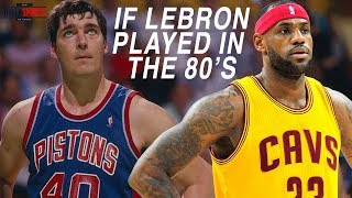 IF LEBRON PLAYED DURING THE 80s