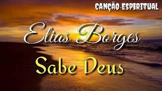 Sabe Deus - Elias Borges