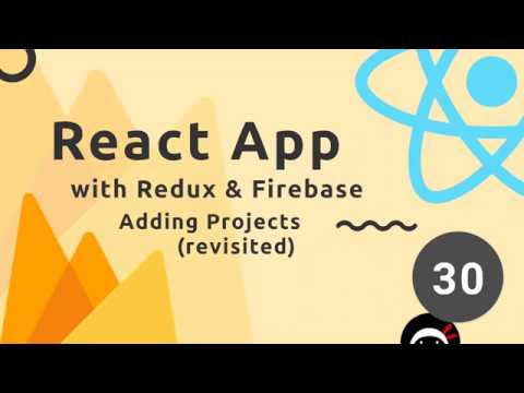 React, Redux & Firebase App Tutorial #30 - Adding Projects (revisited)