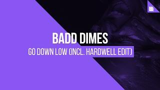 Badd Dimes - Go Down Low (Hardwell Edit)