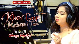 Kho Gaye Kahan Tum | Shreya Ghoshal | New Sad   - YouTube
