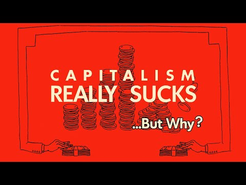 Capitalism Really Sucks, But Why?