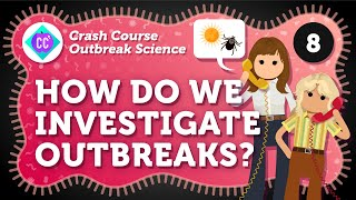 How Do We Investigate Outbreaks? Epidemiology: Crash Course Outbreak Science #8
