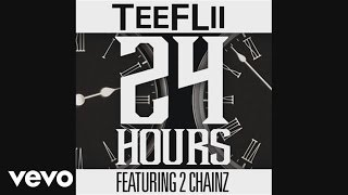 TeeFLii - 24 Hours (Audio) ft. 2 Chainz