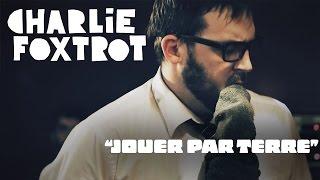 Charlie Foxtrot - Jouer par terre (Vidéoclip officiel)