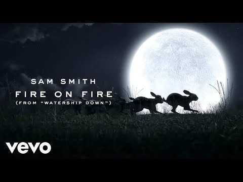 "Sam Smith - Fire On Fire (From ""Watership Down"")"