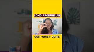PRONÚNCIA DE: quit, quiet e quite