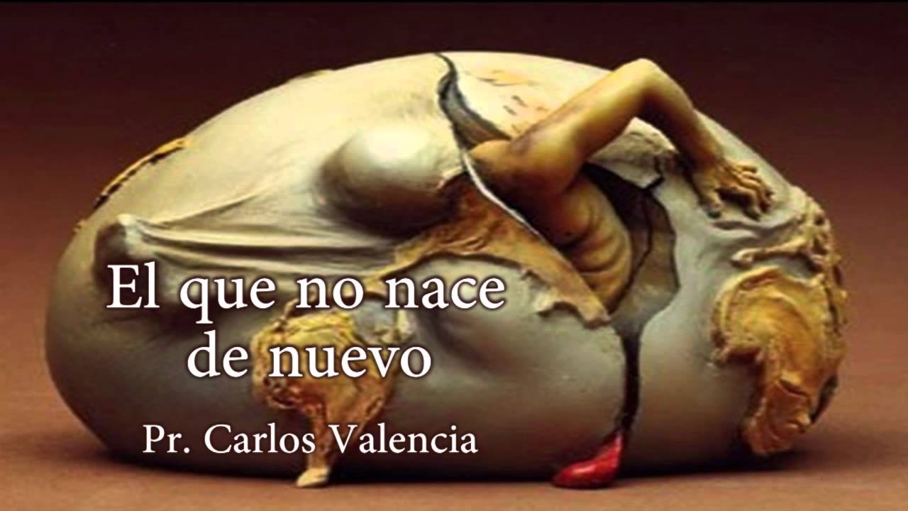 El que no nace de Nuevo – Pr. Carlos Valencia – 19 Julio 2015