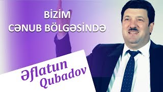 Eflatun Qubadov - Bizim cenub bolgesinde 2018 (Official Klip)