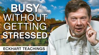 Is it Possible to be Busy Without Getting Stressed? | Eckhart Tolle Teachings