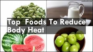 Foods To Reduce Body Heat