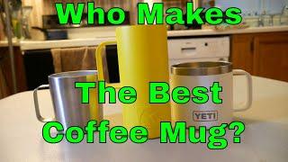 Coffee Mug Review Yeti Vs RTIC Vs Ozark Trail