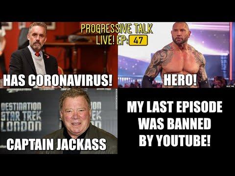 Jordan Peterson Catches Corona!/Bautista Hero/William Shatner Jackass/Last Episode Banned (PTL 47)