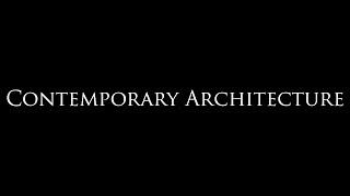 Contemporary Architecture Explained In A Simple Way