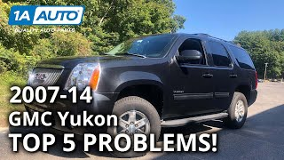 Top 5 Problems GMC Yukon SUV 3rd Generation 2007-14