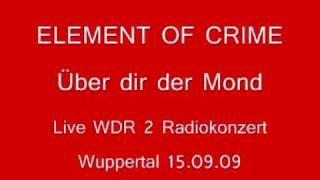 """Video thumbnail of """"Element of Crime live  Über dir der Mond"""""""