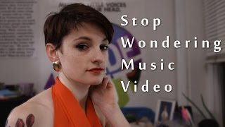 Stop Wondering Music Video (Unofficial)